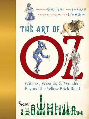 The Art of Oz: Witches, Wizards, and Wonders Beyond the Yellow Brick Road