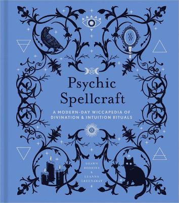 Psychic Spellcraft: A Modern-Day Wiccapedia of Divination & Intuition Rituals