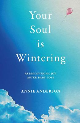 Your Soul Is Wintering: Rediscovering joy after baby loss