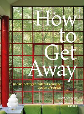 How to Get Away: Cabins, cottages, dachas and the design of retreat