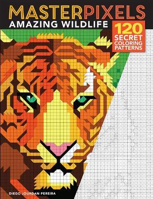 Masterpixels: Amazing Wildlife: 120 Secret Coloring Patterns