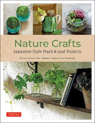Nature Crafts: Japanese Style Plant & Leaf Projects (With 40 Projects and over 250 Photos)