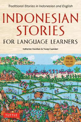 Indonesian Stories for Language Learners: Traditional Stories in Indonesia and English (Online Audio Included)