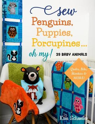 Sew Penguins, Puppies, Porcupines… Oh My!: Baby Animals; Quilts, Bibs, Blankies & More!