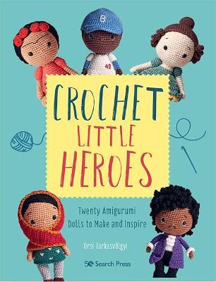 Crochet Little Heroes  20 Amigurumi Dolls To Make And Inspire