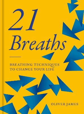 Oliver James 21 Breaths: Breathing Techniques to Change your Life