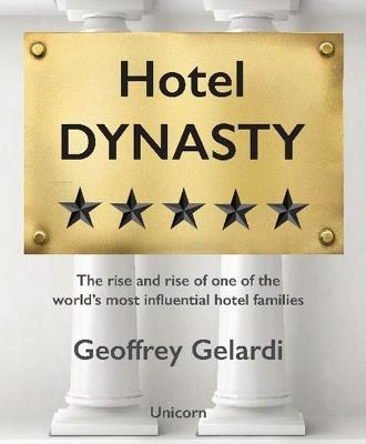 Hotel Dynasty: The Rise and Rise of the World's Most Influential Hotel Dynasty