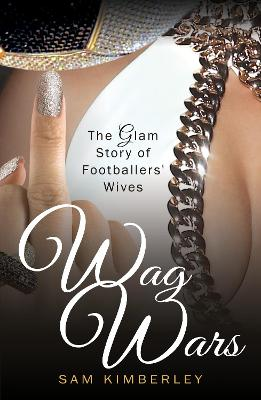 Wag Wars: The Glamorous Story of Footballers' Wives