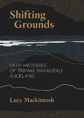 Shifting Grounds Deep Histories Of Tamaki Makaurau Auckland