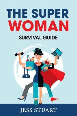 The Superwoman Survival Guide