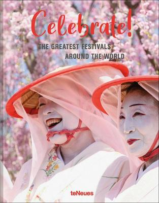 Celebrate!: The Greatest Festivals around the World