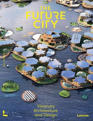 The Future City: Visionary Architecture and Design