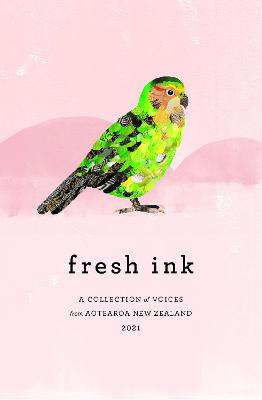 Fresh Ink 2021: A collection of voices from Aotearoa New Zealand 2021