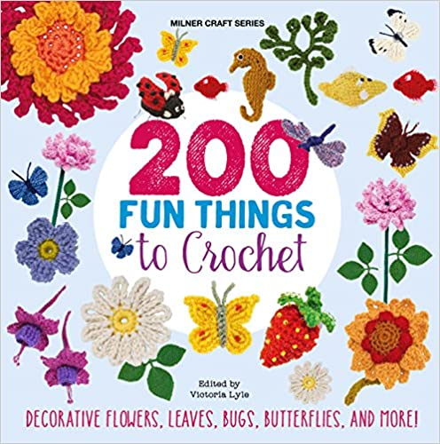 200 Fun things to Crochet: Decorative Flowers, Leaves, Bugs, Butterflies, and More!