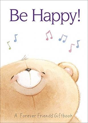 Be Happy: A Forever Friends Giftbook