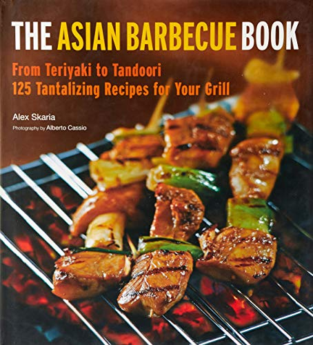 The Asian Barbecue Book: From Teriyaki to Tandoori, 125 Tantalizing Recipes for Your Grill