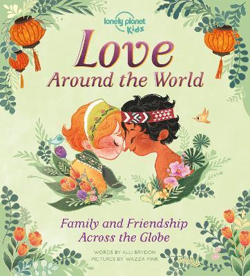 Love Around The World: Family and Friendship Around the World