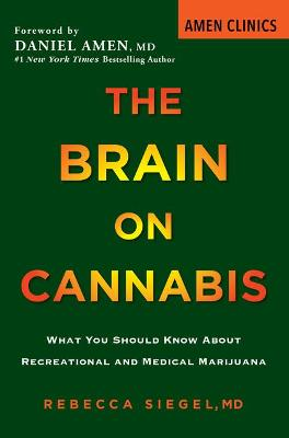 The Brain on Cannabis: What You Should Know about Recreational and Medical Marijuana