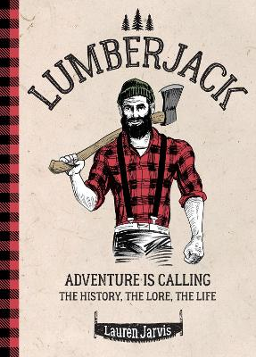 Lumberjack: Adventure is Calling – The History, The Lore, The Life
