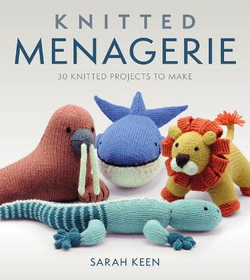 Knitted Menagerie: 30 Knitted Projects to Make