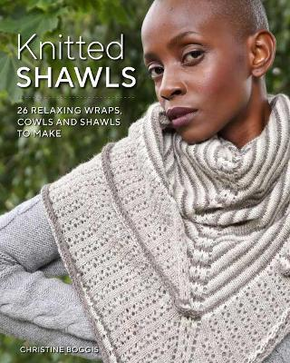 Knitted Shawls: 26 Relaxing Wraps, Cowls and Shawls