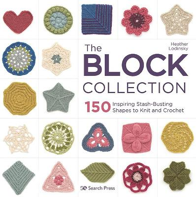The Block Collection: 150 Inspiring Stash-Busting Shapes to Knit and Crochet