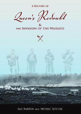 History Of Queens Redoubt & The Invasion Of The Waikato