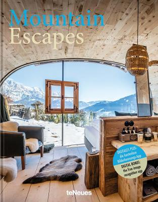 Mountain Escapes: The Finest Hotels and Retreats from the Alps to the Andes